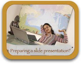 Preparing a slide presentation?